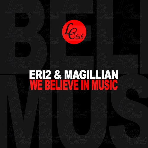 Eri2, Magillian - We Believe In Music [LECDIG 076]